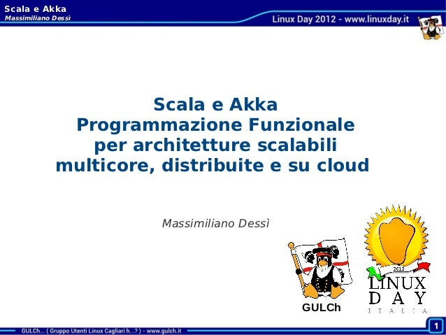 Scala e AkkaMassimiliano Dessì                       Scala e Akka              Programmazione Funzionale                pe...