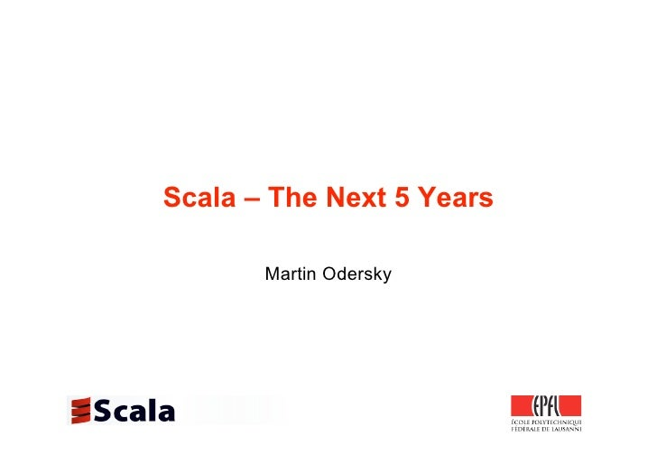 Scala – The Next 5 Years         Martin Odersky