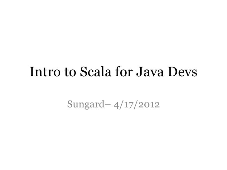 Intro to Scala for Java Devs      Sungard– 4/17/2012