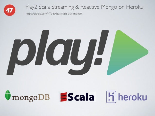 Play2 Scala Streaming & Reactive Mongo on Heroku https://github.com/47deg/labs-scala-play-mongo