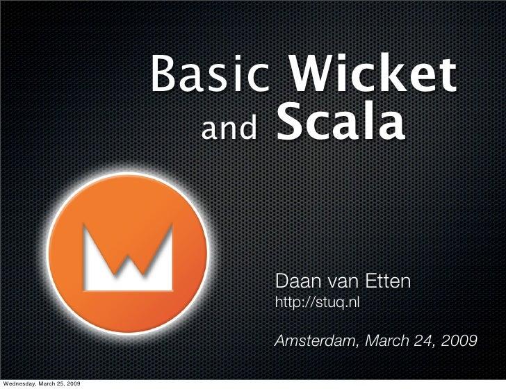 Basic Wicket                               and Scala                                    Daan van Etten                    ...