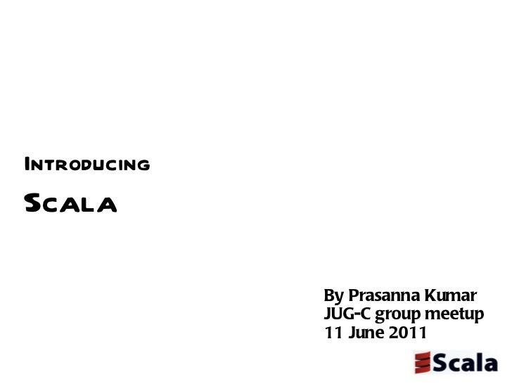 Introducing Scala By Prasanna Kumar JUG-C group meetup  11 June 2011