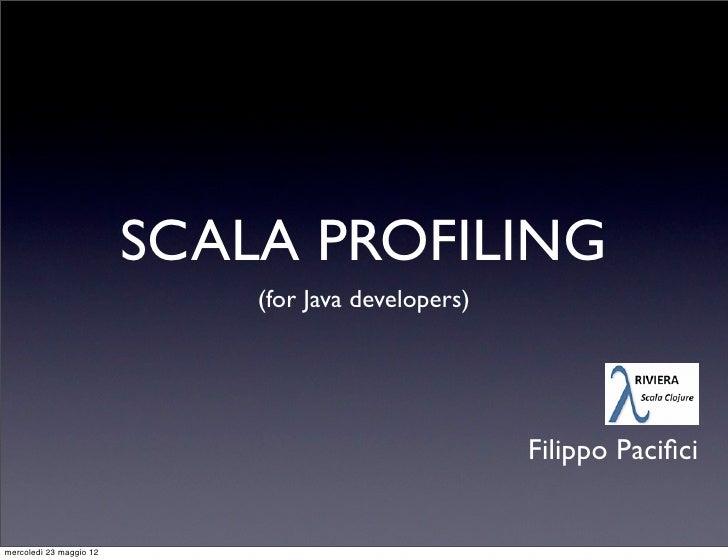 SCALA PROFILING                             (for Java developers)                                                     Fili...