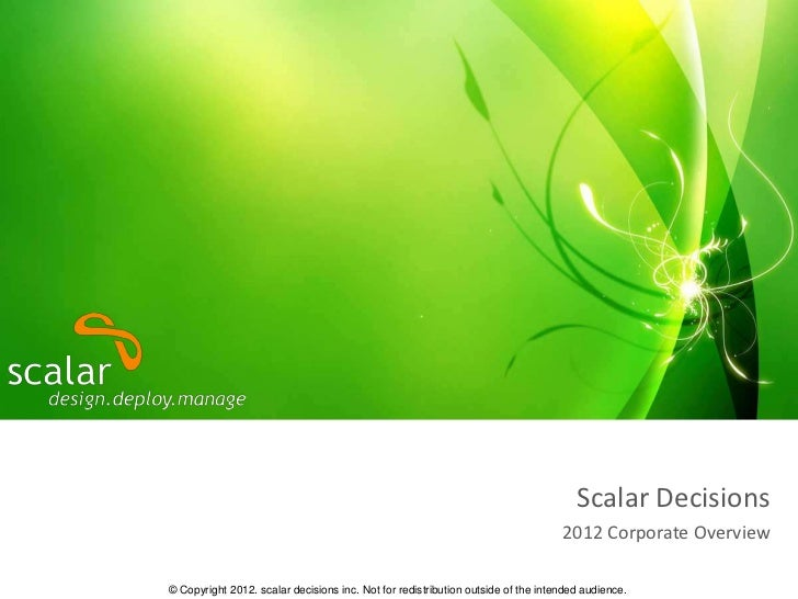 Scalar Decisions                                                                                  2012 Corporate Overview©...