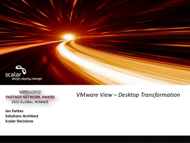 VMware View – Desktop TransformationIan ForbesSolutions ArchitectScalar Decisions