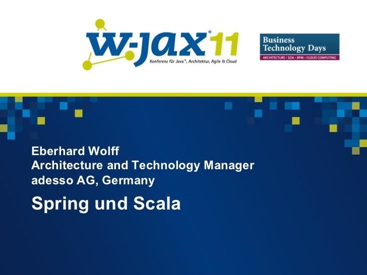 Eberhard WolffArchitecture and Technology Manageradesso AG, GermanySpring und Scala