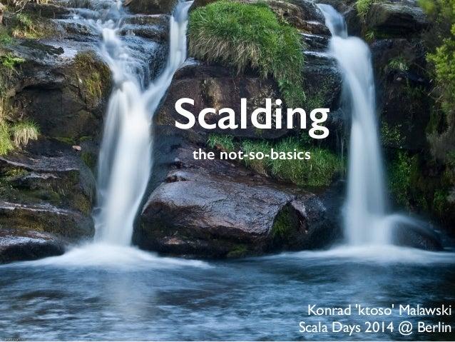Scalding - the not-so-basics @ ScalaDays 2014