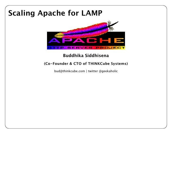 Scaling Apache for LAMP                 Buddhika Siddhisena        (Co-Founder & CTO of THINKCube Systems)            bud@...