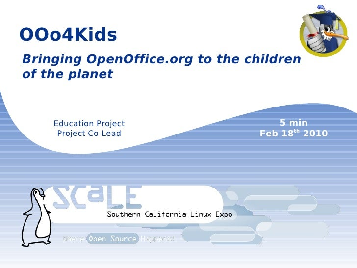 OOo4Kids Bringing OpenOffice.org to the children of the planet Education Project Project Co-Lead 5 min Feb 18 th  2010