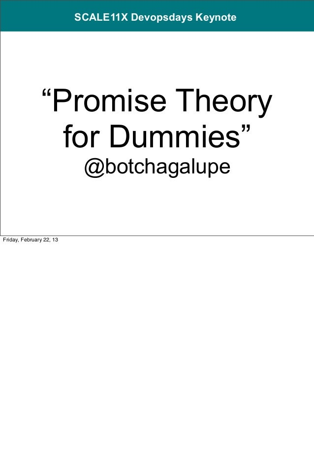 "SCALE11X Devopsdays Keynote                ""Promise Theory                  for Dummies""                           @botcha..."