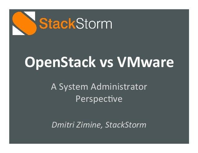 OpenStack  vs  VMware   A  System  Administrator   Perspec2ve      Dmitri  Zimine,  StackStorm