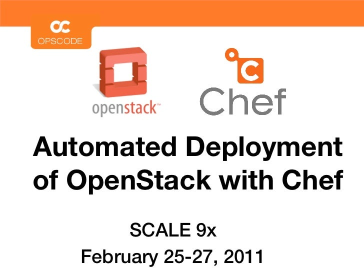 Automated Deploymentof OpenStack with Chef        SCALE 9x   February 25-27, 2011