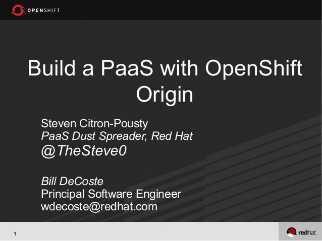 Build a PaaS with OpenShift               Origin     Steven Citron-Pousty     PaaS Dust Spreader, Red Hat     @TheSteve0  ...