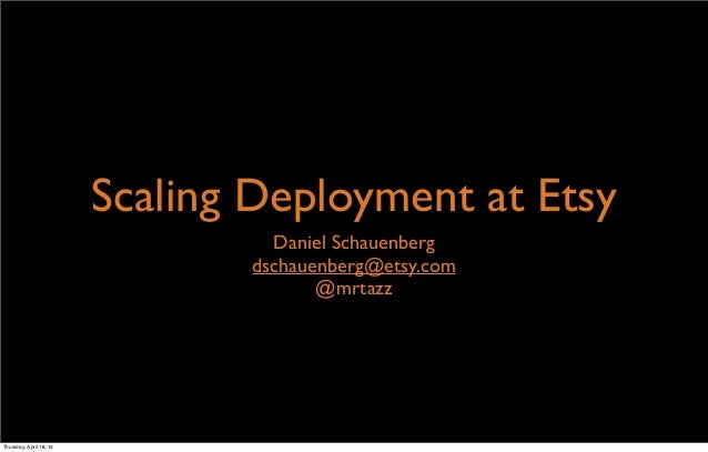 Scaling Deployment at EtsyDaniel Schauenbergdschauenberg@etsy.com@mrtazzThursday, April 18, 13