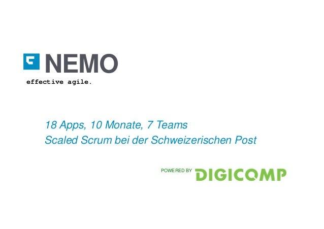 NEMO 18 Apps, 10 Monate, 7 Teams Scaled Scrum bei der Schweizerischen Post effective agile. POWERED BY