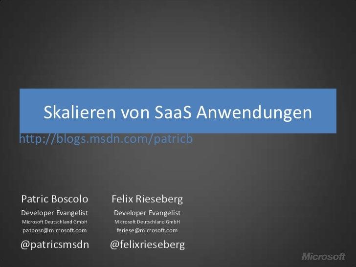 Skalieren von SaaS Anwendungenhttp://blogs.msdn.com/patricbPatric Boscolo               Felix RiesebergDeveloper Evangelis...
