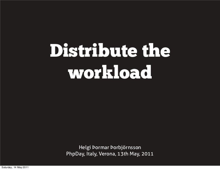 Think like an ant, distribute the workload - PhpDay, Italy, 2011