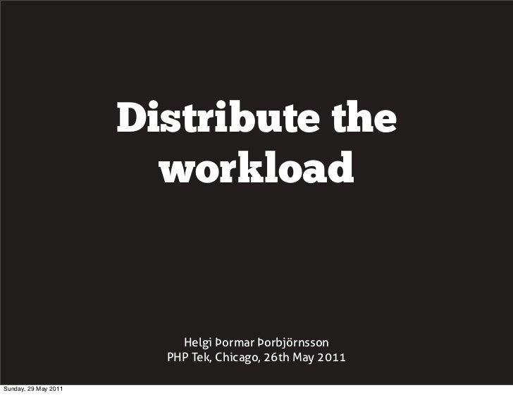 Distribute the                        workload                          Helgi Þormar Þorbjörnsson                        P...