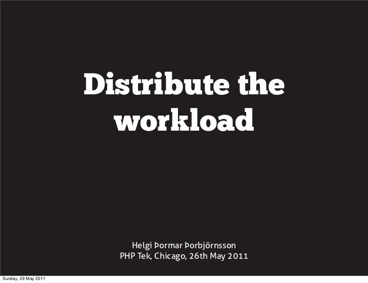Distribute the workload, PHPTek, Amsterdam, 2011