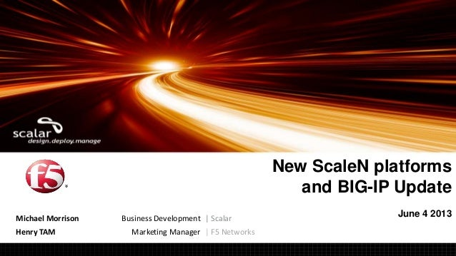 F5 Scale n and BIG-IP v11 3 for Scalar Partner Event June 4 2013 Toronto