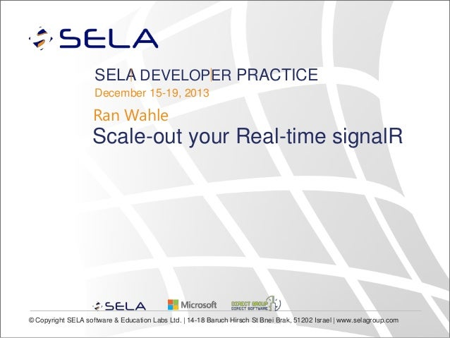 SELA DEVELOPER PRACTICE December 15-19, 2013  Ran Wahle  Scale-out your Real-time signalR  © Copyright SELA software & Edu...