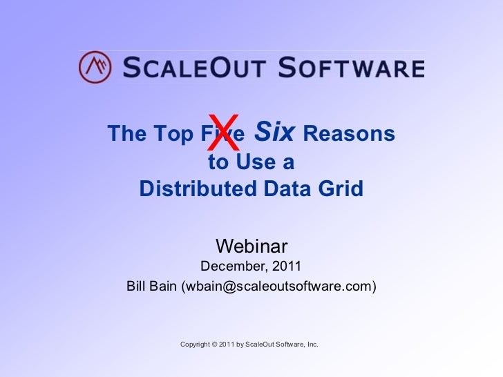XThe Top Five Six Reasons         to Use a  Distributed Data Grid                   Webinar              December, 2011 Bi...