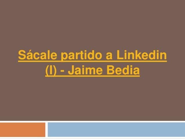 Sácale partido a linkedin (I) - Jaime Bedia