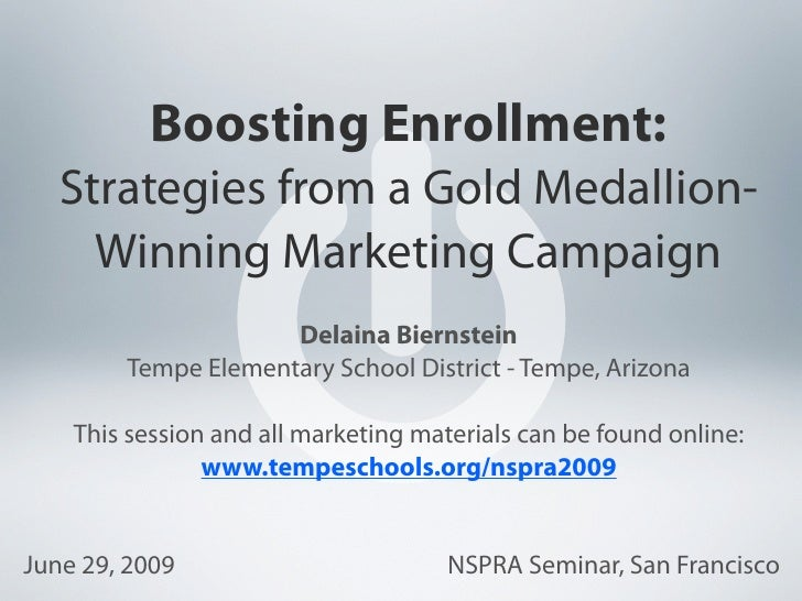 Boosting Enrollment:   Strategies from a Gold Medallion-     Winning Marketing Campaign                     Delaina Bierns...