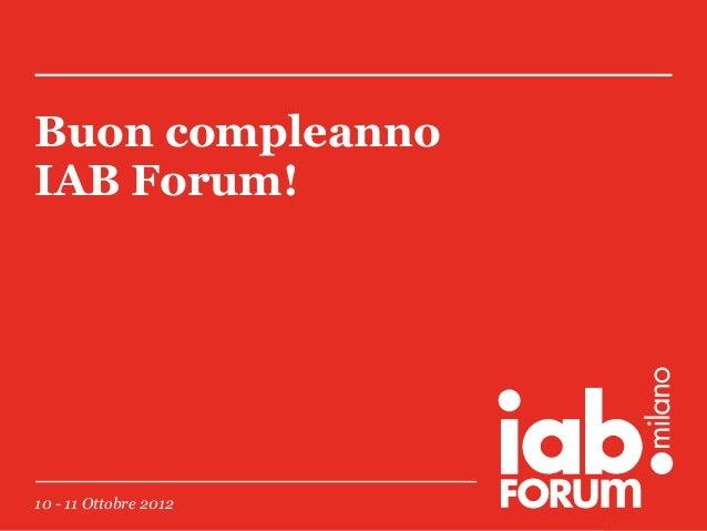 Buon compleanno IAB Forum!  10 - 11 Ottobre 2012