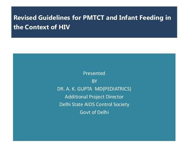 Revised Guidelines for PMTCT and Infant Feeding inthe Context of HIV                         Presented                    ...