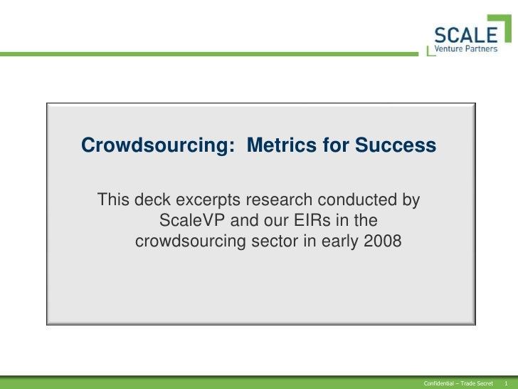 Crowdsourcing:  Metrics for Success<br />This deck excerpts research conducted by ScaleVP and our EIRs in the crowdsourcin...