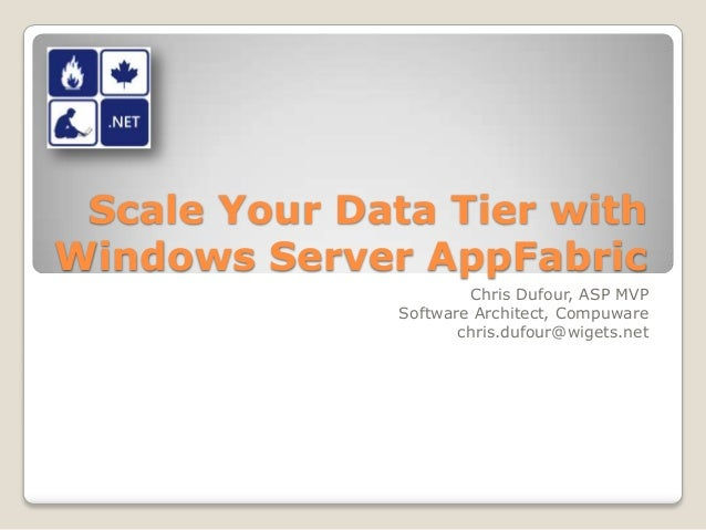 Scale Your Data Tier withWindows Server AppFabricChris Dufour, ASP MVPSoftware Architect, Compuwarechris.dufour@wigets.net