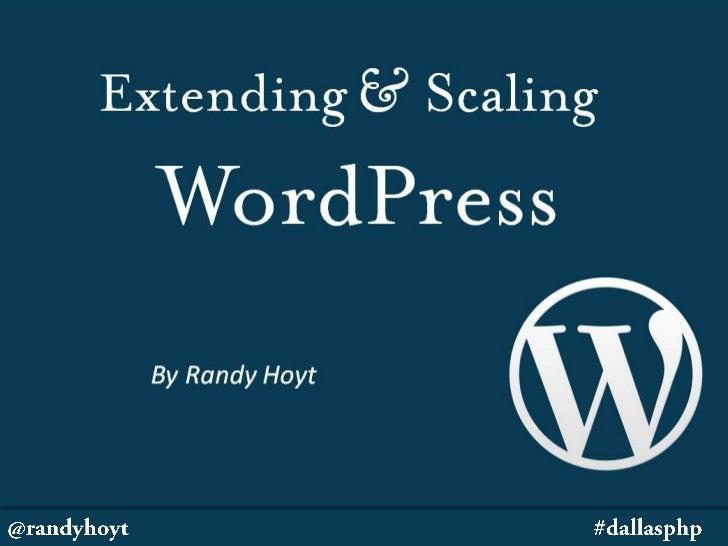 About Me<br />Web Developer – imaginuity.com<br />Extending &Scaling<br />WordPress<br />By Randy Hoyt<br />@randyhoyt#dal...