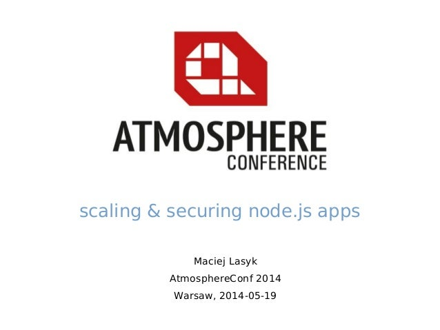 Maciej Lasyk AtmosphereConf 2014 Warsaw, 2014-05-19 scaling & securing node.js apps