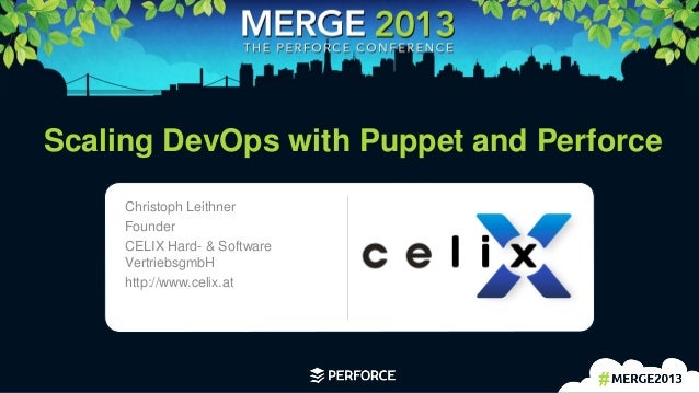 1Scaling DevOps with Puppet and PerforceChristoph LeithnerFounderCELIX Hard- & SoftwareVertriebsgmbHhttp://www.celix.atLog...