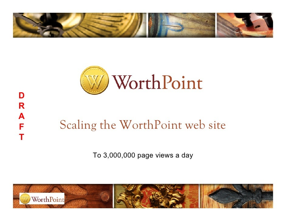 D R A F   Scaling the WorthPoint web site T            To 3,000,000 page views a day
