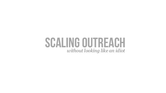 Scaling outreachwithout looking like an idiot