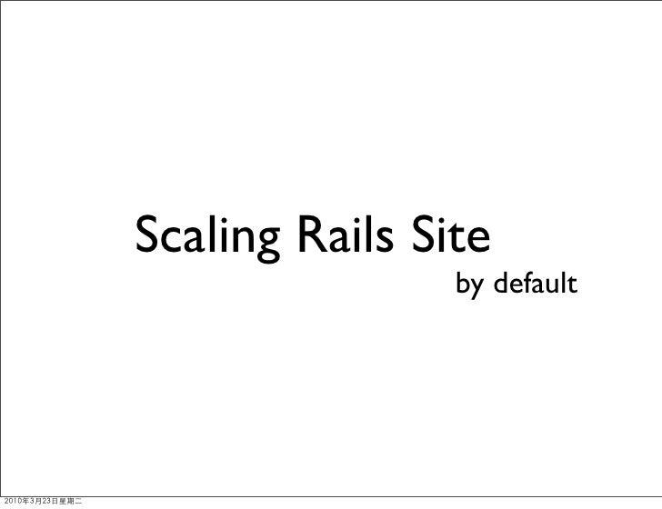 Scaling Rails Site                 by default