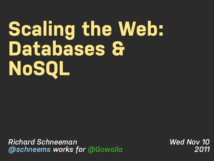 Scaling the Web:Databases &NoSQLRichard Schneeman              Wed Nov 10@schneems works for @Gowalla         2011
