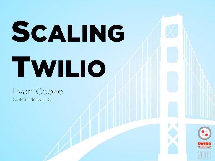 Scaling Twilio - Evan Cooke - Twilio Conference 2011