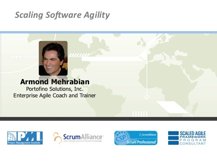 Scaling	  So*ware	  Agility	            Armond Mehrabian             Portofino Solutions, Inc.        Enterprise Agile Coa...
