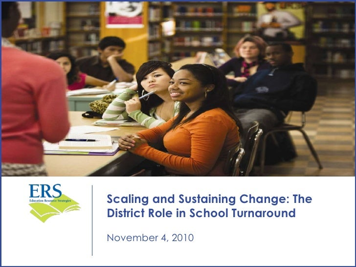 <ul><li>April 2010 </li></ul>Scaling and Sustaining Change: The District Role in School Turnaround  November 4, 2010