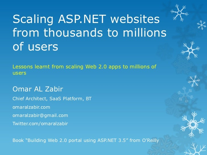 Scaling ASP.NET websitesfrom thousands to millionsof usersLessons learnt from scaling Web 2.0 apps to millions ofusersOmar...