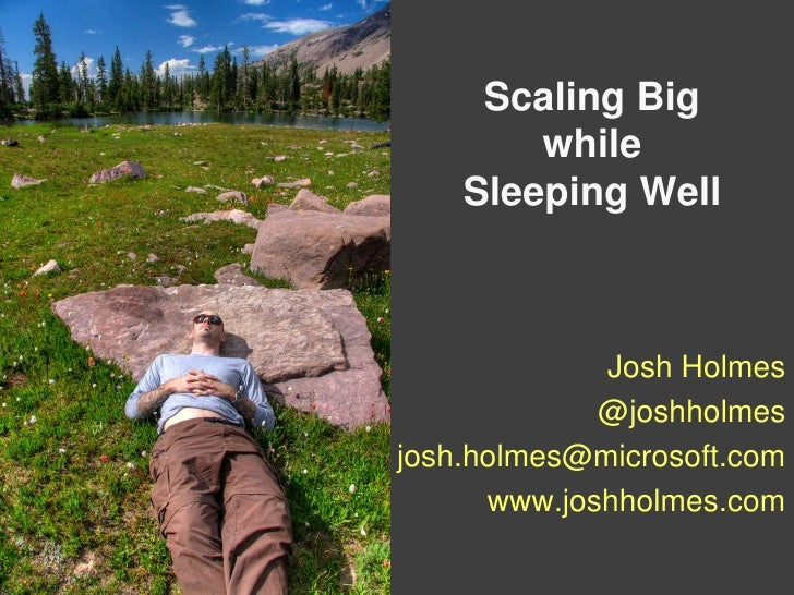 Scaling Big While Sleeping Well