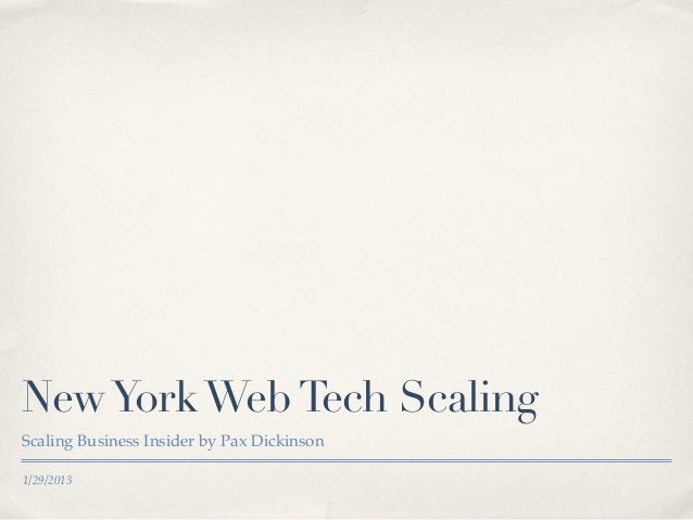 New York Web Tech ScalingScaling Business Insider by Pax Dickinson1/29/2013