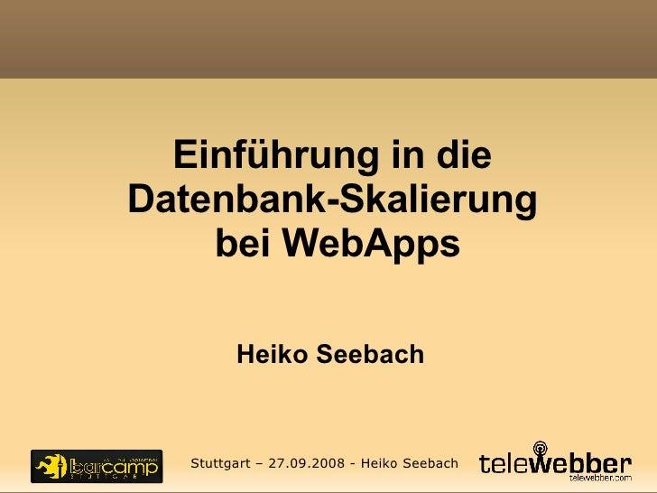 Einführung in die  Datenbank-Skalierung  bei WebApps Heiko Seebach