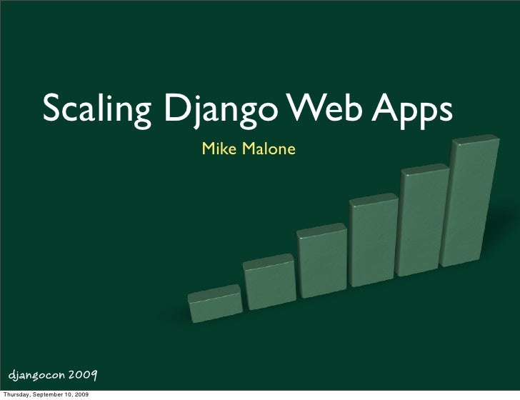 Scaling Django Web Apps                                Mike Malone      djangocon 2009 Thursday, September 10, 2009