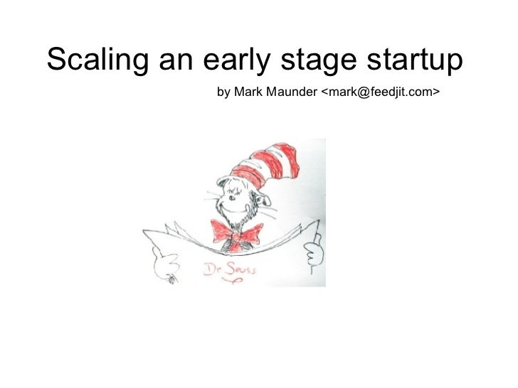Scaling an early stage startup by Mark Maunder <mark@feedjit.com>