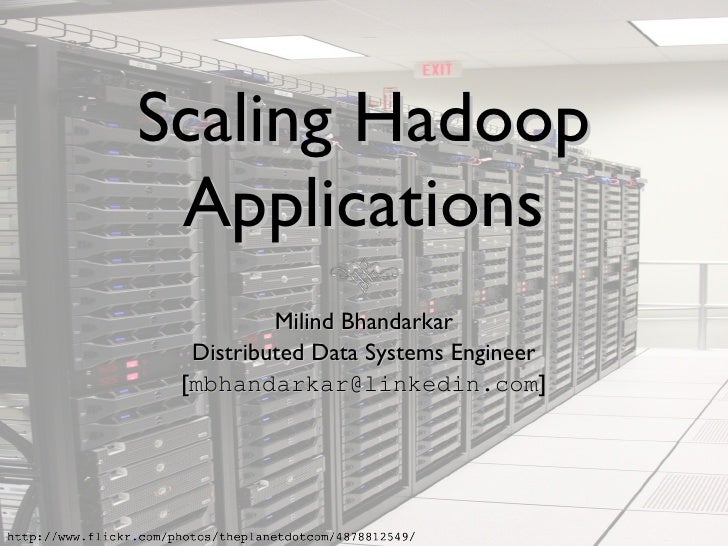Scaling Hadoop Applications Milind Bhandarkar Distributed Data Systems Engineer [ [email_address] ]
