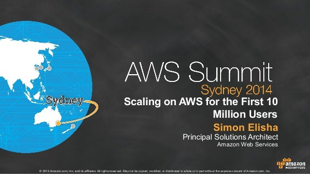 AWS Summit Sydney 2014 | Scaling on AWS for the First 10 Million Users